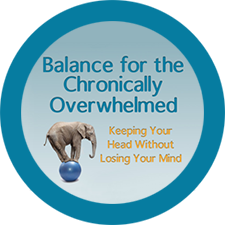 Balance for the Chronically Overwhelmed.