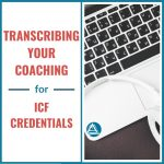 Transcribing your coaching for ICF credentials
