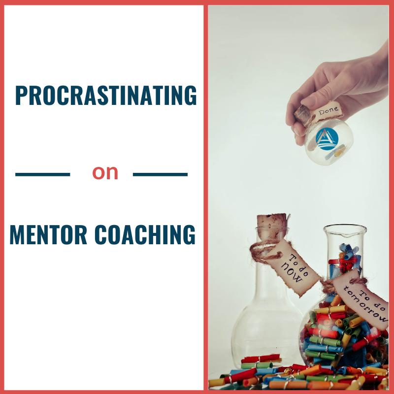 procrastinating on mentor coaching